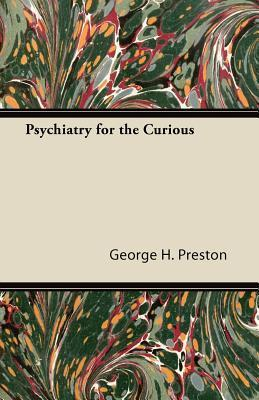 Psychiatry for the Curious George H. Preston