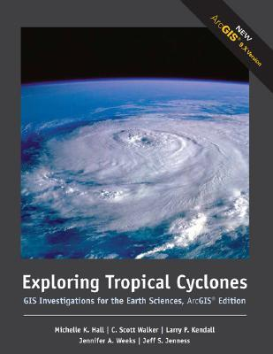 Exploring Tropical Cyclones: GIS Investigations for the Earth Sciences, ArcGIS Edition  by  Michelle K. Hall-Wallace