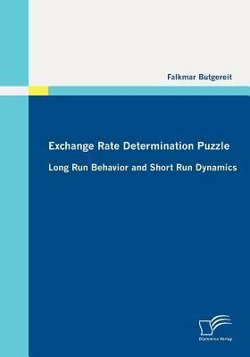 Exchange Rate Determination Puzzle: Long Run Behavior and Short Run Dynamics Falkmar Butgereit