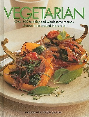 Vegetarian: Over 300 Healthy And Wholesome Recipes Chosen From Around The World Nicola Graimes