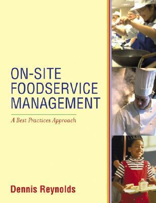 On-Site Foodservice Management: A Best Practices Approach  by  Dennis Reynolds
