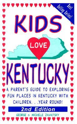 Kids Love Kentucky: A Parents Guide to Exploring Fun Places in Kentucky with Children...Year Round!  by  Michele Zavatsky