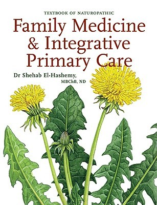 Family Medicine & Integrative Primary Care: Textbook of Naturopathic: Standards & Guidelines  by  Dr Shehab El-Hashemy