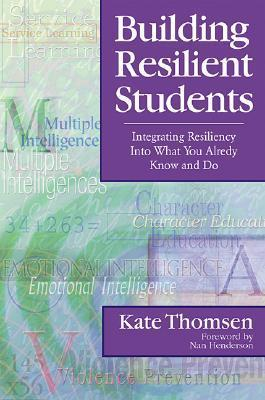 Building Resilient Students: Integrating Resiliency Into What You Already Know and Do  by  Katherine Thomsen