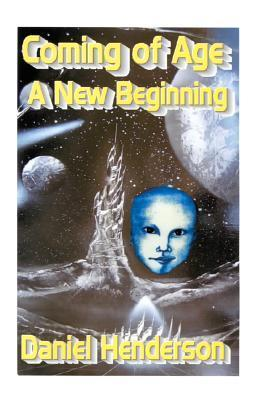 Coming of Age: A New Beginning MR Daniel E. Henderson