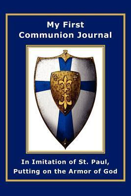 My First Communion Journal in Imitation of St. Paul, Putting on the Armor of God Janet P. McKenzie
