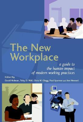 The New Workplace: A Guide to the Human Impact of Modern Working Practices Toby D. Wall