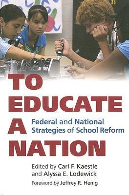 To Educate a Nation: Federal and National Strategies of School Reform  by  Carl F. Kaestle