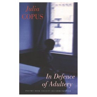 In Defence of Adultery  by  Julia Copus