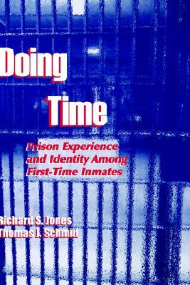 Doing Time: Prison Experience and Identity Among First-Time Inmates  by  Richard S. Jones