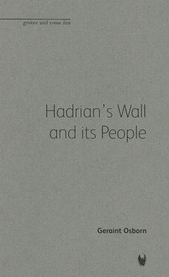 Hadrians Wall and Its People Geraint Osborn