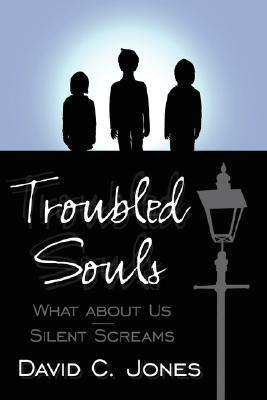 Troubled Souls: What about Us - Silent Screams  by  David C. Jones