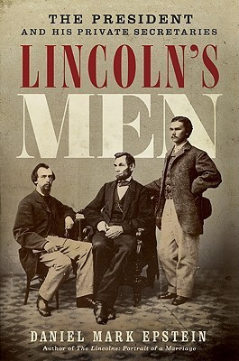 Lincolns Men: The President and His Private Secretaries  by  Daniel  Mark Epstein