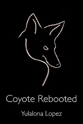 Coyote Rebooted: The Translithic Trickster Turns  by  Yulalona Lopez