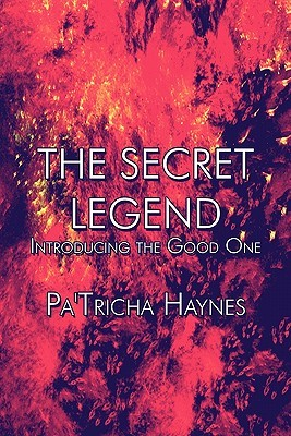 The Secret Legend: Introducing the Good One  by  PaTricha Haynes