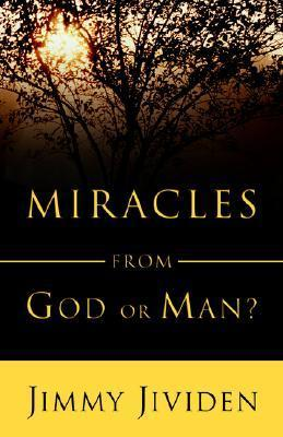Miracles: From God or Man  by  Jimmy Jividen