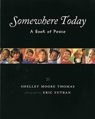 Somewhere Today: A Book of Peace  by  Shelley Moore Thomas