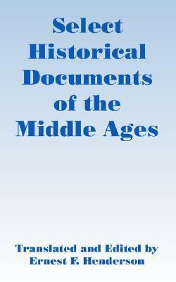 Select Historical Documents of the Middle Ages Ernest F. Henderson