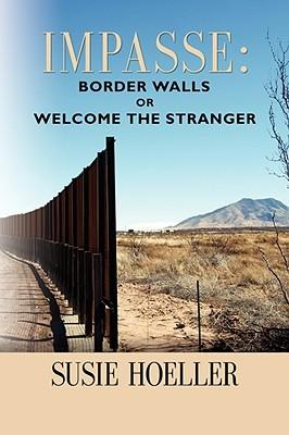 Impasse: Border Walls or Welcome the Stranger Ne Yovic Susie L. Hoeller