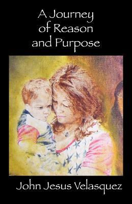 A Journey of Reason and Purpose  by  John Velasquez