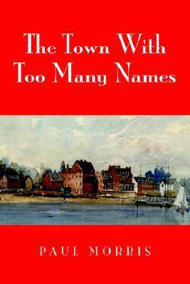The Town with Too Many Names Paul Morris