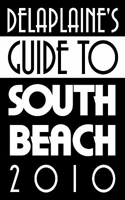 Delaplaines Guide to South Beach 2010  by  Andrew Delaplaine