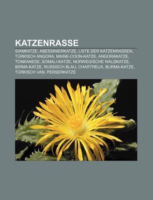 Katzenrasse: Siamkatze, Abessinierkatze, Liste Der Katzenrassen, T Rkisch Angora, Maine-Coon-Katze, Angorakatze, Tonkanese, Somali-  by  Books LLC