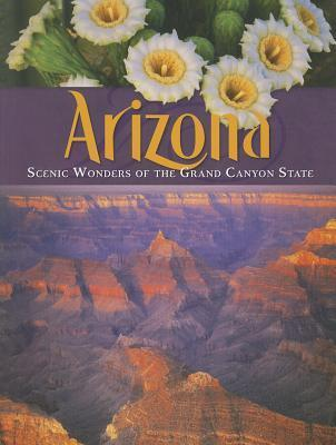 Arizona: Scenic Wonders of the Grand Canyon State  by  Kathleen Bryant