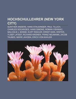 Hochschullehrer (New York City): G Nther Anders, Hans Staudinger, Paul Tillich, Charles Socarides, Hans Simons, Roman Vishniac Books LLC