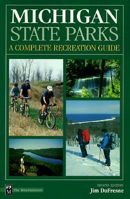 Michigan State Parks: A Complete Recreation Guide Jim Dufresne