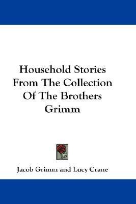 Household Stories from the Collection of the Brothers Grimm  by  Jacob Grimm