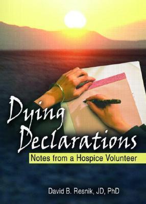 Dying Declarations: Notes From A Hospice Volunteer David B. Resnik