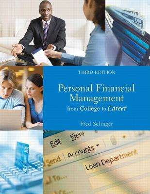 Personal Financial Management: From College to Career  by  Fred Selinger