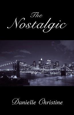 The Nostalgic  by  Danielle Christine