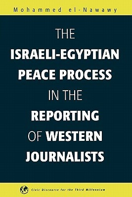 The Israeli-Egyptian Peace Process in the Reporting of Western Journalists  by  Muhammad Al-Nawawi