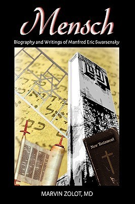 Mensch: Biography and Writings of Manfred Eric Swarsensky Marvin Zolot