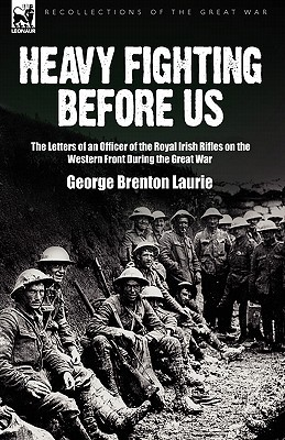 Letters of LT.-Col. George Brenton Laurie (WWI Centenary Series) George Brenton Laurie