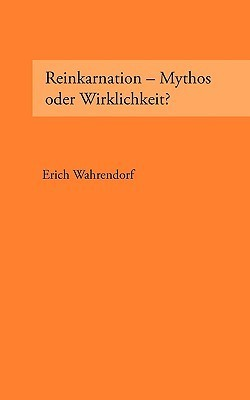 Reinkarnation - Mythos oder Wirklichkeit? Erich Wahrendorf