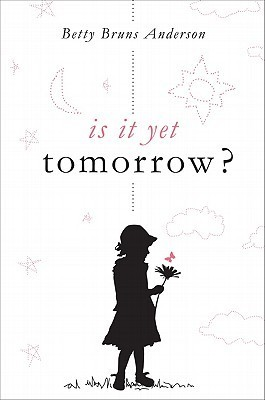 Is It Yet Tomorrow?  by  Betty Bruns Anderson