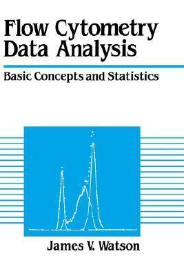 Flow Cytometry Data Analysis: Basic Concepts and Statistics James V. Watson