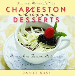 Charleston Classic Desserts: Recipes from Favorite Restaurants Janice Shay