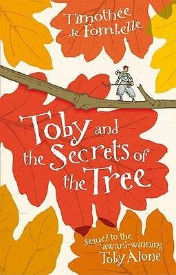 Toby and the Secrets of the Tree. Timothe de Fombelle  by  Timothée de Fombelle