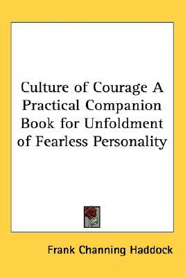 Culture of Courage a Practical Companion Book for Unfoldment of Fearless Personality  by  Frank Channing Haddock