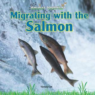 Migrating with the Salmon Thessaly Catt