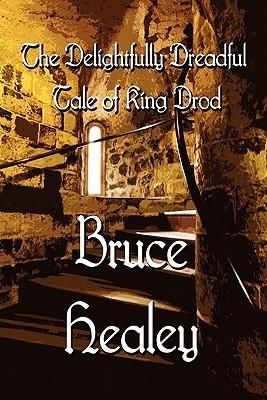 The Delightfully Dreadful Tale of King Drod Bruce Healey