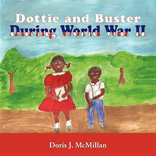Dottie and Buster During World War II Doris J. McMillan