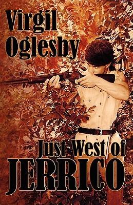 Just West of Jerrico Virgil Oglesby
