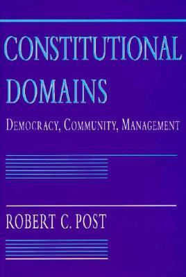 Constitutional Domains: Democracy, Community, Management  by  Robert Post