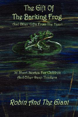 The Gift of the Barking Frog Larry Whitler