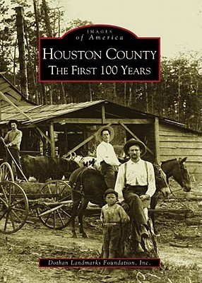 Houston County: The First 100 Years  by  Dothan Land Marks Foundation, Inc.